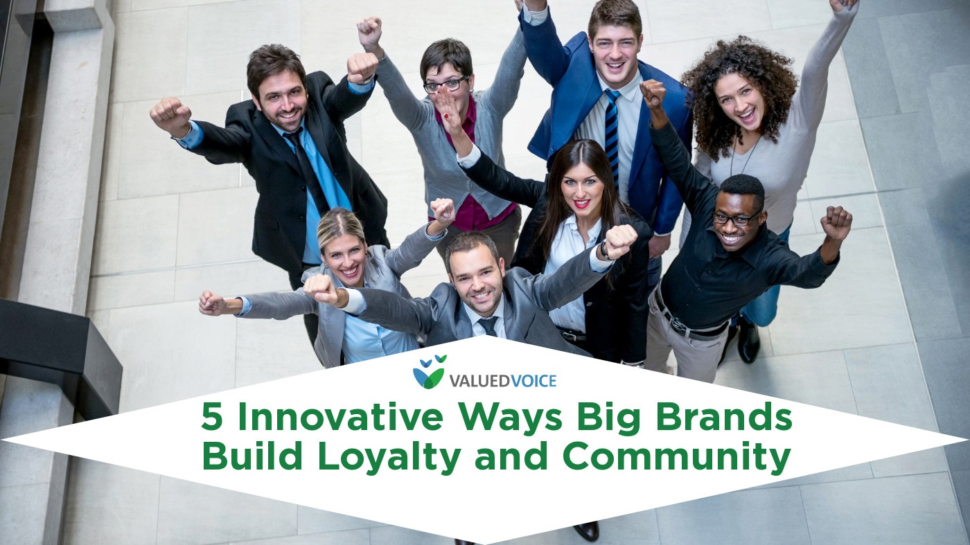 5 Innovative Ways Big Brands Build Loyalty and Community